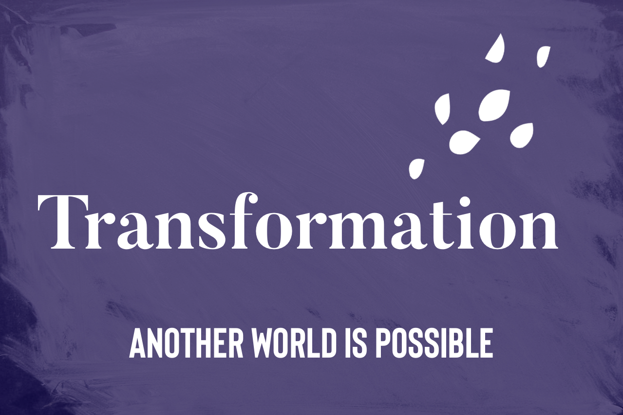 Transformation. Another world is possible.