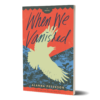 3D version of When We Vanished. Silhouette of a crow against green foliage, with a red-orange background behind the title