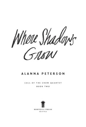 Where Shadows Grow. Alanna Peterson. Call of the Crow Quartet. Book Two. Rootcity Press, Seattle, WA.